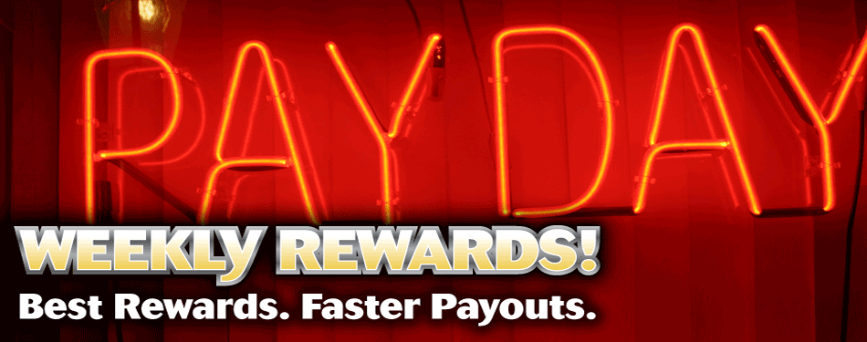 Weekly Rewards. Best Rewards. Faster Payouts